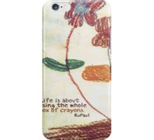 Life is about using the whole box of crayons iPhone Case/Skin