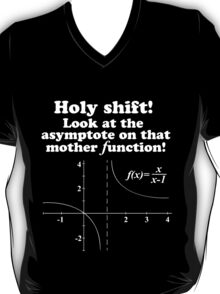 Hilarious 'Holy Shift! Look at the asymptote on that mother function' Math Geek T-Shirt (White on Black) T-Shirt
