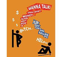 If You Ain't Talkin Money, then I Don't Wanna Talk! Photographic Print