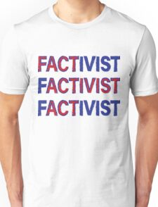 Activism based in fact Unisex T-Shirt