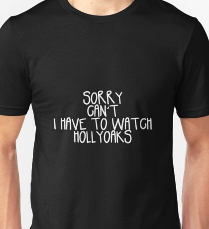 Sorry Can't I Have to Watch Hollyoaks Unisex T-Shirt