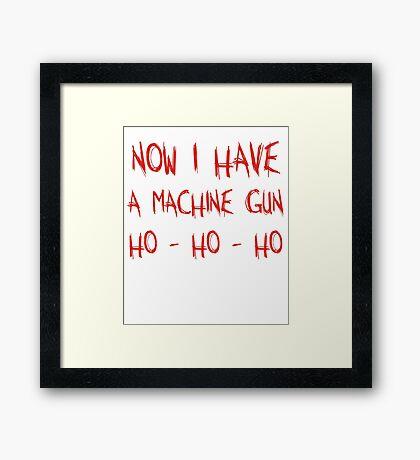 Now I Have A Machine Gun Ho-Ho-Ho Framed Print