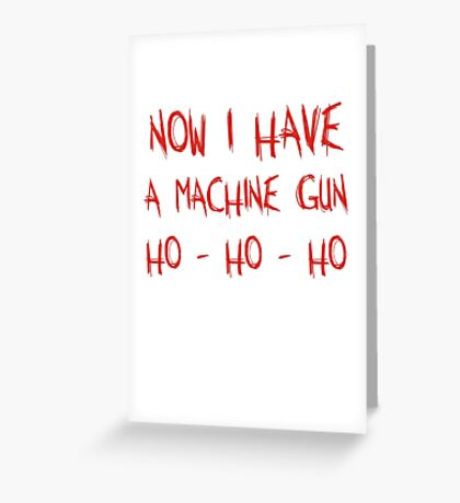 Now I Have A Machine Gun Ho-Ho-Ho Greeting Card