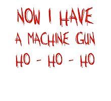 Now I Have A Machine Gun Ho-Ho-Ho Photographic Print