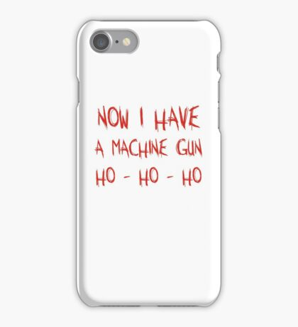 Now I Have A Machine Gun Ho-Ho-Ho iPhone Case/Skin