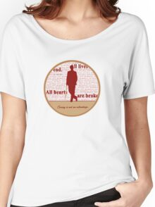 All lives end. All hearts are broken. Caring is not an advantage. Women's Relaxed Fit T-Shirt