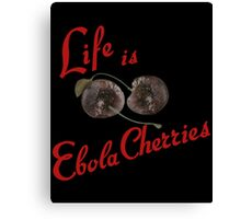 Life is Ebola Cherries Canvas Print