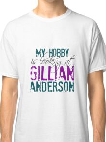 My Hobby is Looking at Gillian Anderson Shirt (colored print) Classic T-Shirt