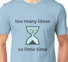 Too Many Ideas So Little Time Unisex T-Shirt