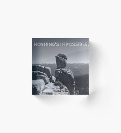 NOTHING'S IMPOSSIBLE Acrylic Block