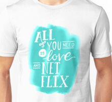 All You Need Is Love And Netflix Unisex T-Shirt