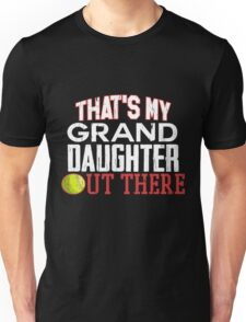 Untamed Tees -Proud Softball Grandparent Apparel-Thats My GrandDaughter Out There Softball Shirt - Cute Softball Granddaughter Shirt Unisex T-Shirt
