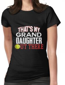 Untamed Tees -Proud Softball Grandparent Apparel-Thats My GrandDaughter Out There Softball Shirt - Cute Softball Granddaughter Shirt Womens Fitted T-Shirt