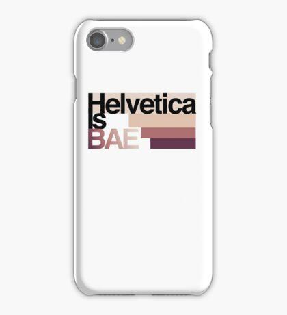 Helvetica Is BAE iPhone Case/Skin