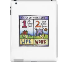 New Policy on Work and Life - Life Comes First, Work Comes Second iPad Case/Skin