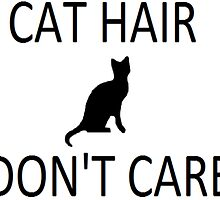 Cat Hair Don't Care by PuzzlePieces