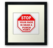 STOP - YOUR FACE IS NEAR A PUNCH POINT Framed Print
