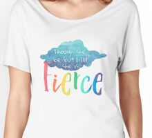 Though She Be But Little, She Is Fierce. Women's Relaxed Fit T-Shirt