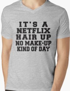It's A Netflix, Hair Up, No Make-Up Kind Of Day Mens V-Neck T-Shirt