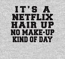 It's A Netflix, Hair Up, No Make-Up Kind Of Day Hoodie