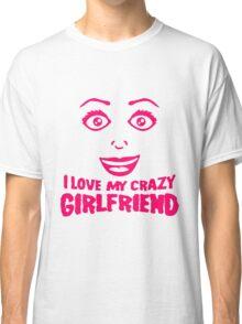 freundin girlfriend love partner liebe verliebt frau weiblich girl sexy gesicht grinsen comic cartoon text schrift logo design cool crazy verrückt verwirrt blöd dumm komisch gestört  Classic T-Shirt