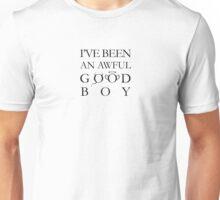 I've been an awful good boy Unisex T-Shirt