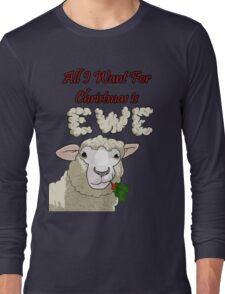 All I Want For Christmas is You! Long Sleeve T-Shirt