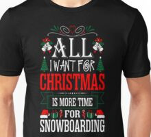 All I Want For Christmas More Time Snowboarding T-Shirt Unisex T-Shirt