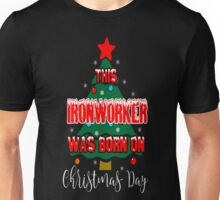 This Ironworker Was Born On Christmas Day Ugly T-Shirt Unisex T-Shirt