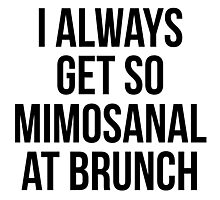 I always get so mimosanal at brunch Photographic Print