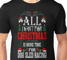 I Want For Christmas More Time Dog Sled Racing T-Shirt Unisex T-Shirt