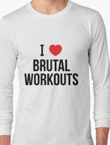 I love brutal workouts Long Sleeve T-Shirt