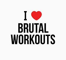 I love brutal workouts Unisex T-Shirt