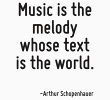 Music is the melody whose text is the world. by Quotr