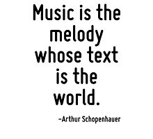Music is the melody whose text is the world. Photographic Print