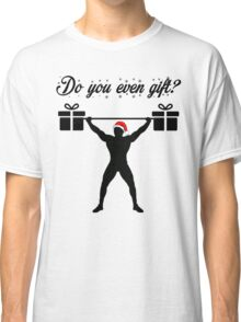 Do you even gift? Classic T-Shirt