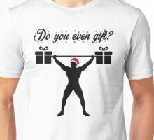 Do you even gift? Unisex T-Shirt