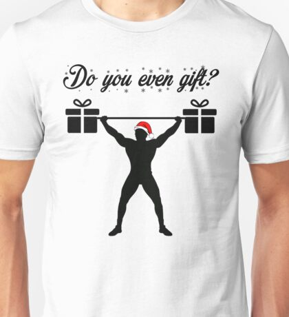 Do you even gift? Unisex T-Shirt