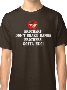 Brothers Don't Shake Hands Brothers Gotta Hug - Tommy Boy Classic T-Shirt