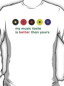 My music taste is better than yours II T-Shirt