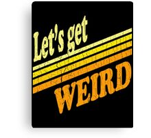 Let's Get Weird (vintage distressed look) Canvas Print