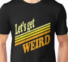 Let's Get Weird (vintage distressed look) Unisex T-Shirt