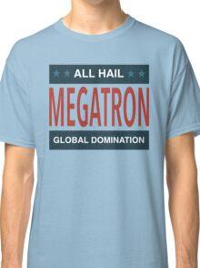 All Hail Megatron - III Classic T-Shirt