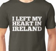 I Left My Heart In Ireland Love Native Homesick T-Shirt Unisex T-Shirt