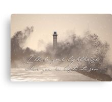 I'll be your lighthouse when you're lost at sea... Canvas Print