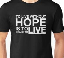 To Live Without Hope Is To Cease To Live Funny Unisex T-Shirt