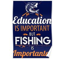 Education is important but fishing is importanter T-shirt Poster