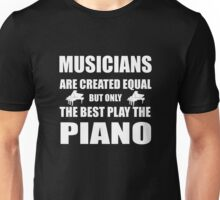 Musicians are created equal but only the best play the piano T-shirt Unisex T-Shirt
