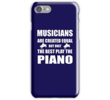 Musicians are created equal but only the best play the piano T-shirt iPhone Case/Skin