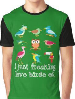 Funny Birds Shirt - I Just Freaking Love Birds Ok Shirt Graphic T-Shirt